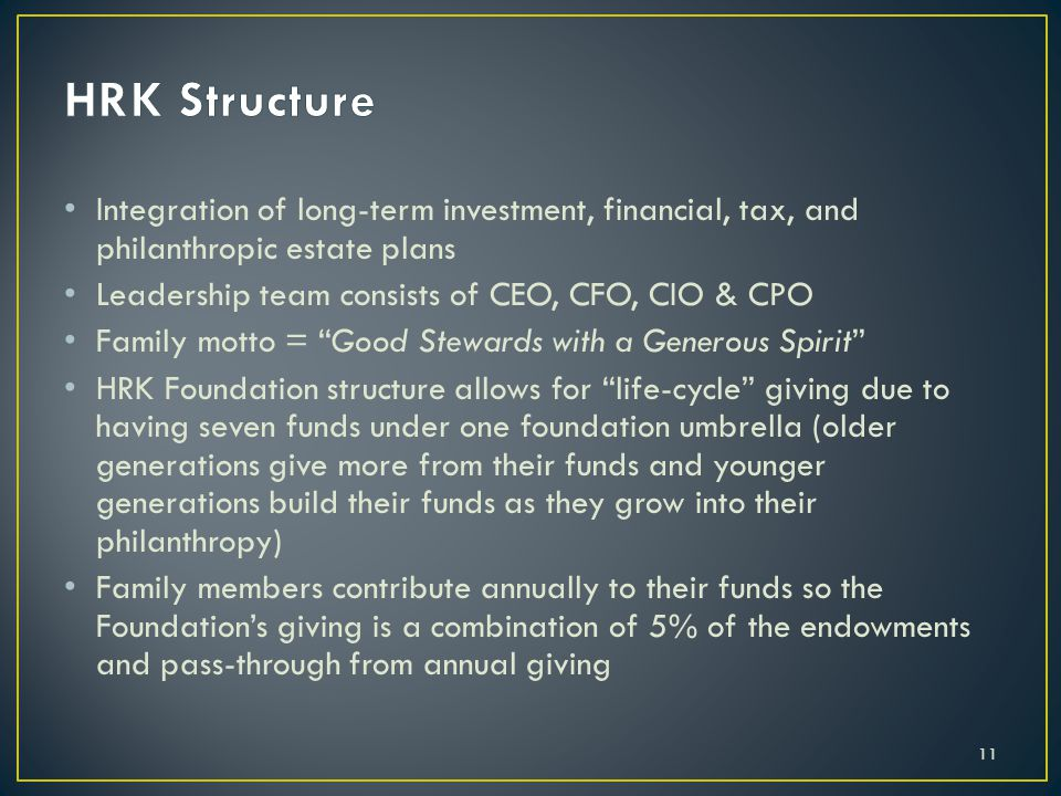 HRK Structure Integration of long-term investment, financial, tax, and philanthropic estate plans. Leadership team consists of CEO, CFO, CIO & CPO.