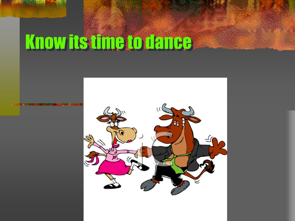Know its time to dance