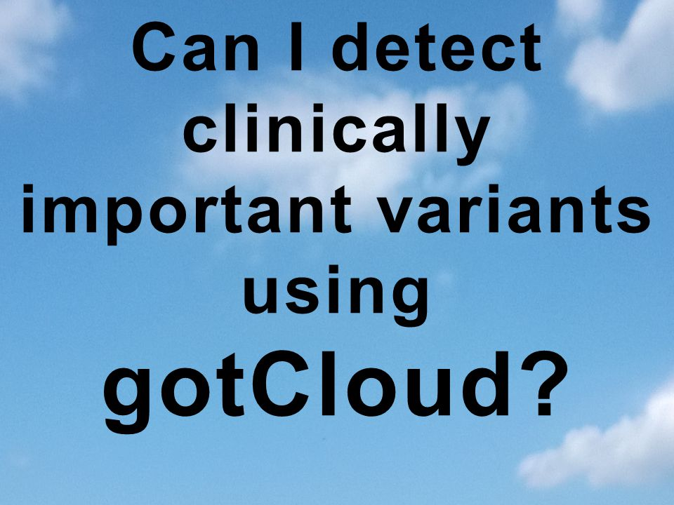 clinically important variants using gotCloud