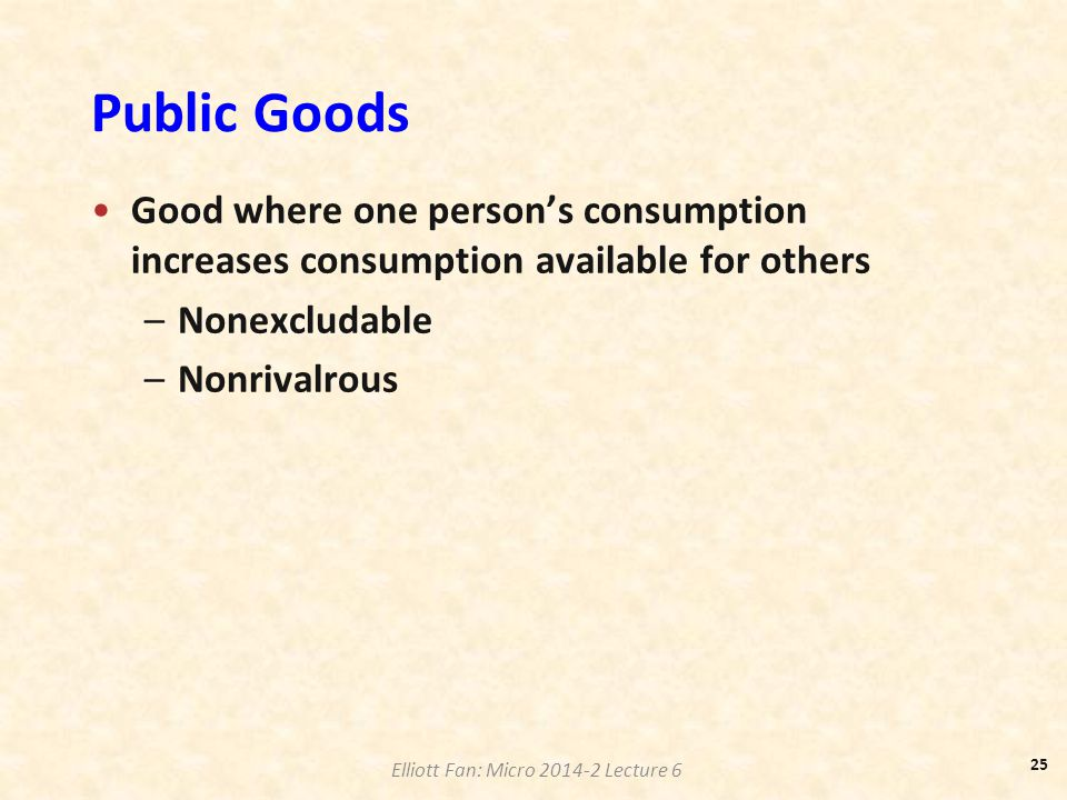 Public Goods Good where one person's consumption increases consumption available for others. Nonexcludable.