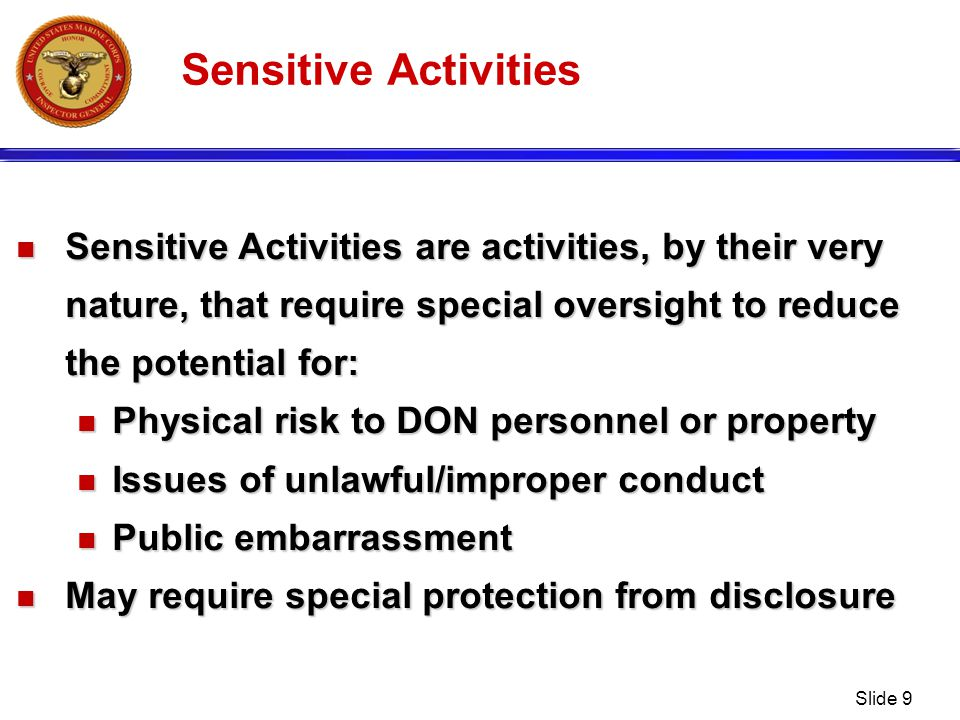 Sensitive Activities Sensitive Activities are activities, by their very nature, that require special oversight to reduce the potential for: