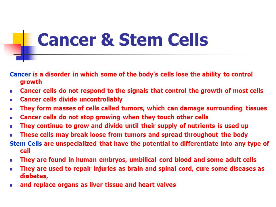 Cancer & Stem Cells Cancer is a disorder in which some of the body's cells lose the ability to control growth.