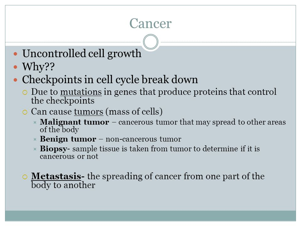 Cancer Uncontrolled cell growth Why