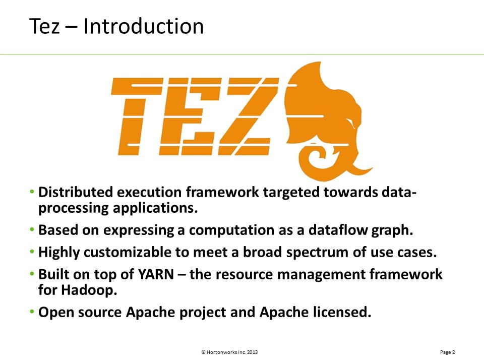 Tez – Introduction Distributed execution framework targeted towards data- processing applications.