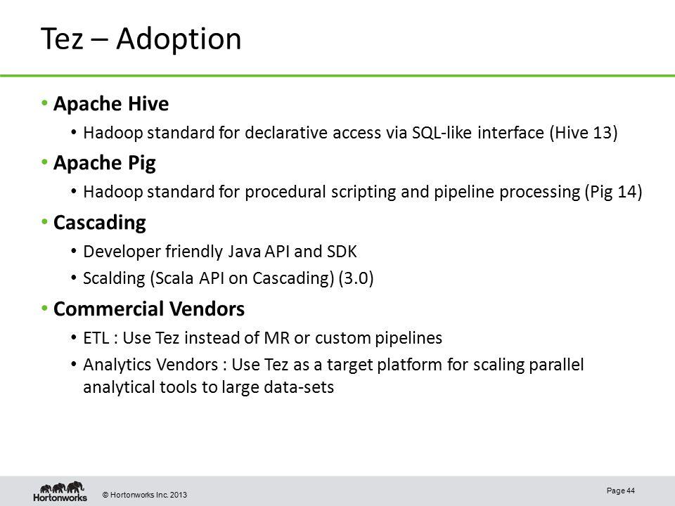 Tez – Adoption Apache Hive Apache Pig Cascading Commercial Vendors