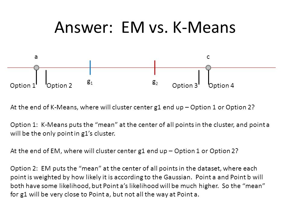 Answer: EM vs. K-Means a c g1 g2 Option 1 Option 2 Option 3 Option 4