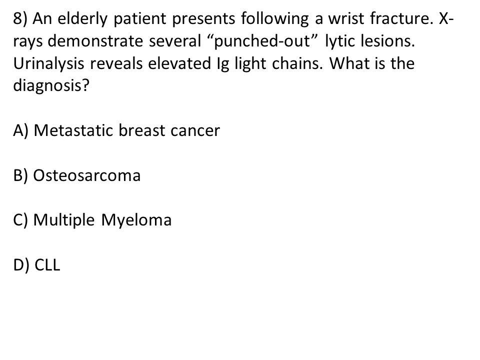 8) An elderly patient presents following a wrist fracture
