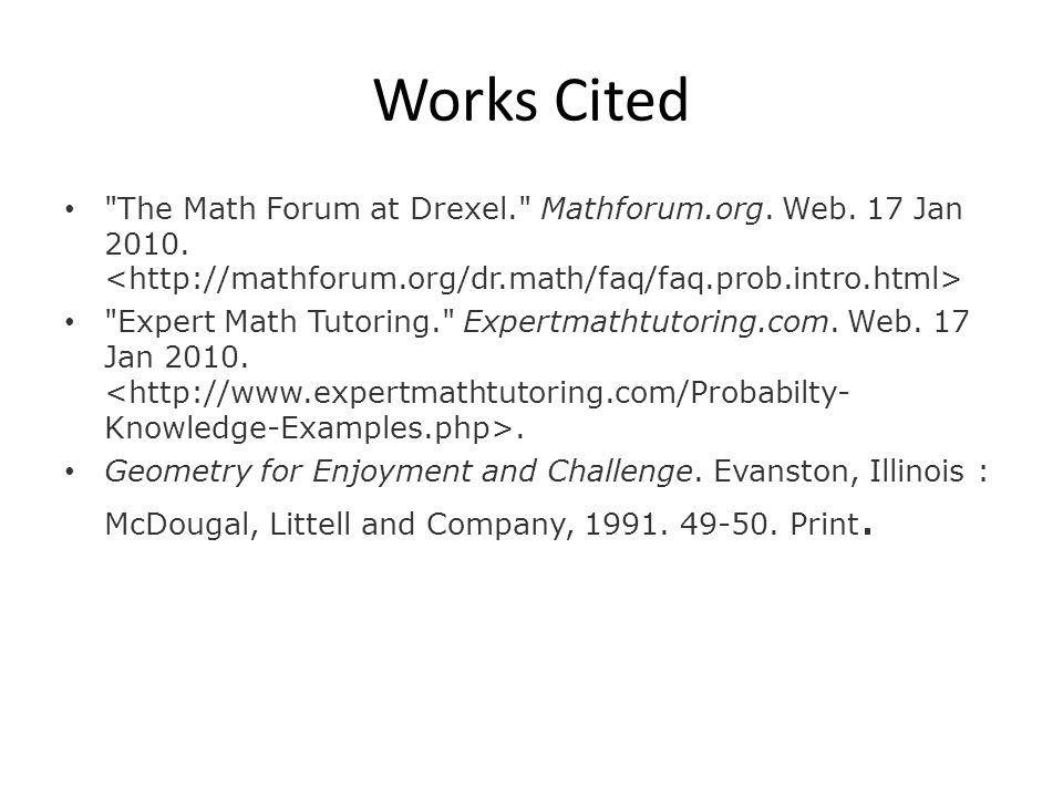 Works Cited The Math Forum at Drexel. Mathforum.org. Web. 17 Jan 2010. <http://mathforum.org/dr.math/faq/faq.prob.intro.html>