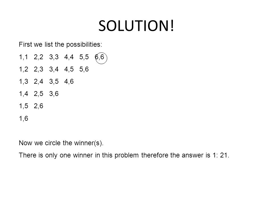 SOLUTION! First we list the possibilities: 1,1 2,2 3,3 4,4 5,5 6,6