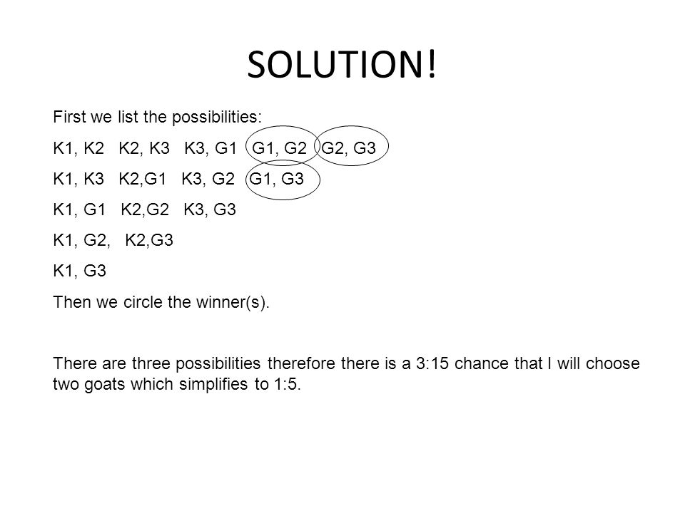 SOLUTION! First we list the possibilities: