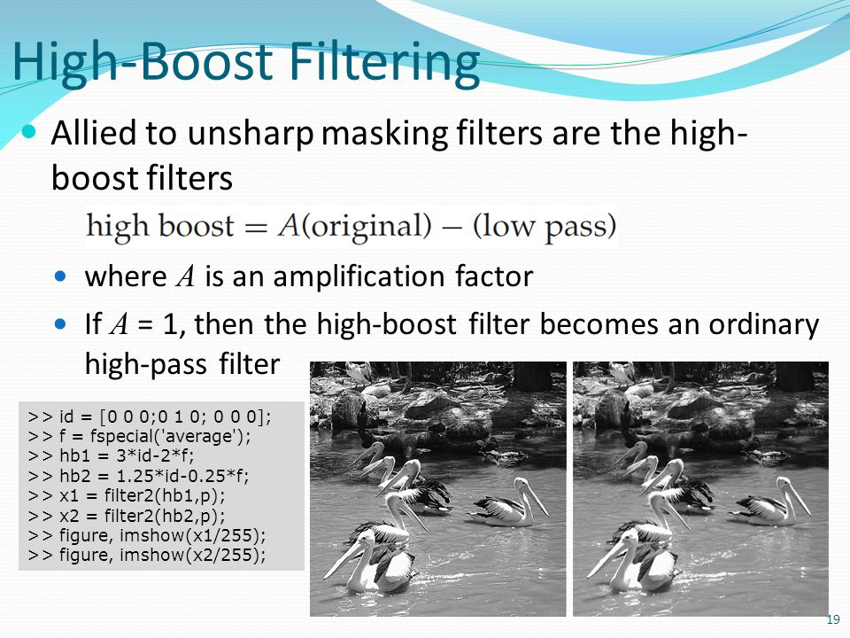 High-Boost Filtering Allied to unsharp masking filters are the high-boost filters. where A is an amplification factor.