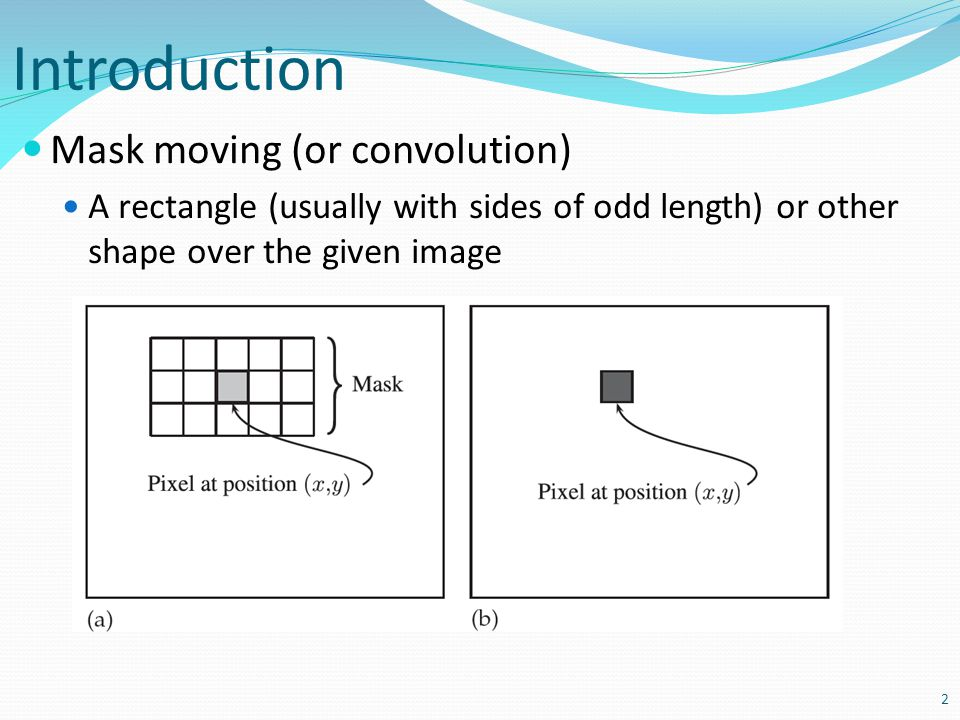 Introduction Mask moving (or convolution)
