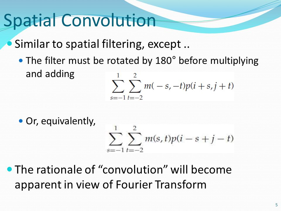 Spatial Convolution Similar to spatial filtering, except ..
