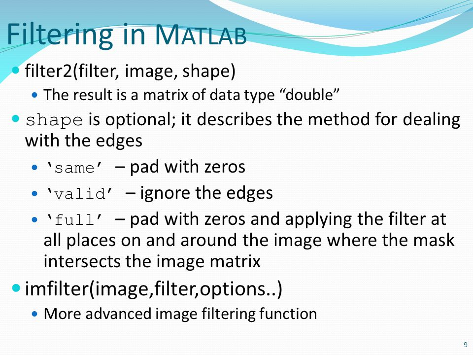 Filtering in MATLAB imfilter(image,filter,options..)