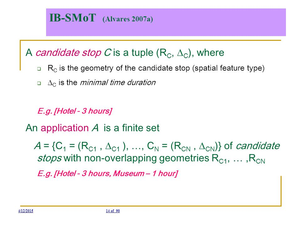 IB-SMoT (Alvares 2007a) A candidate stop C is a tuple (RC, C), where
