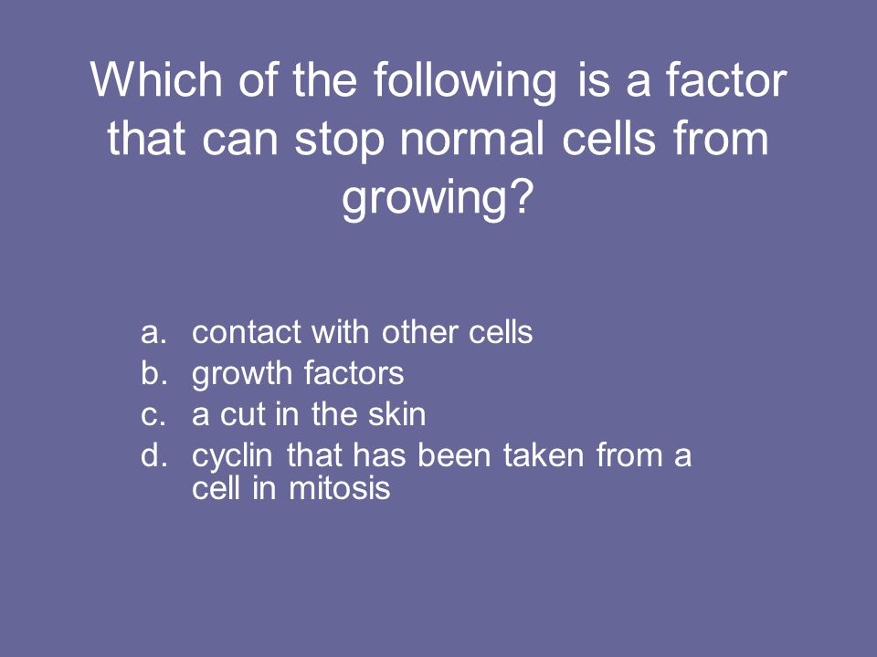 Which of the following is a factor that can stop normal cells from growing