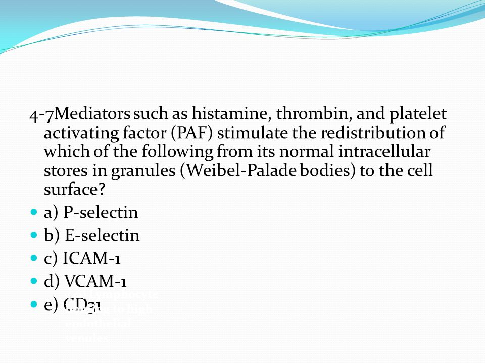 4-7Mediators such as histamine, thrombin, and platelet activating factor (PAF) stimulate the redistribution of which of the following from its normal intracellular stores in granules (Weibel-Palade bodies) to the cell surface