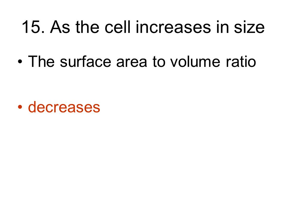 15. As the cell increases in size