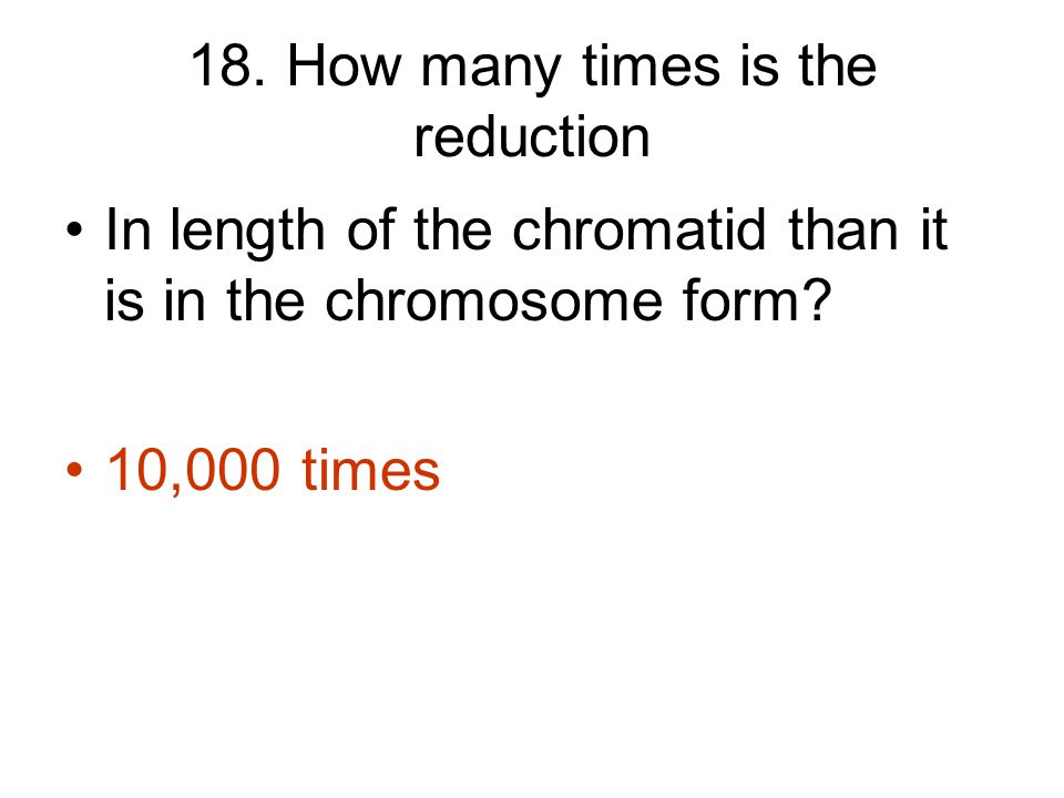 18. How many times is the reduction