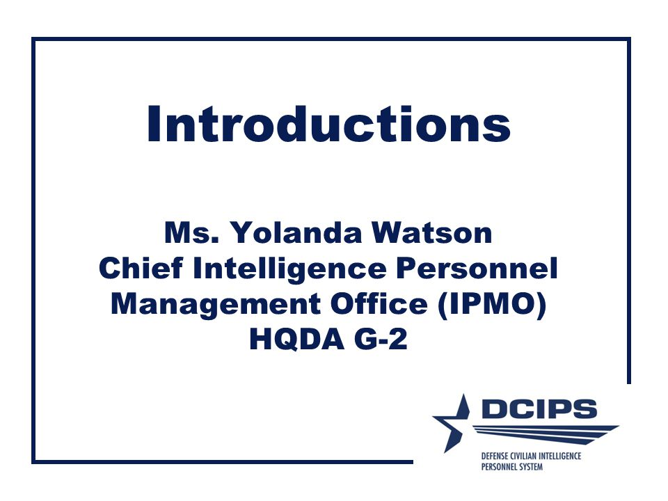 Introductions Ms. Yolanda Watson Chief Intelligence Personnel Management Office (IPMO) HQDA G-2