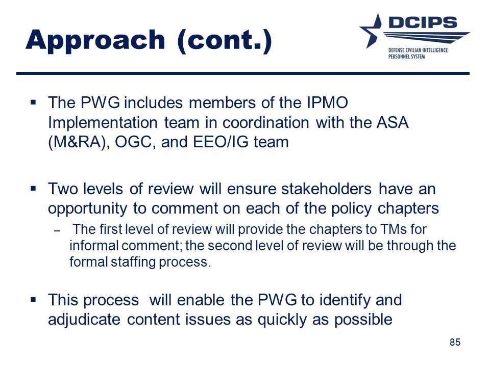 Approach (cont.) The PWG includes members of the IPMO Implementation team in coordination with the ASA (M&RA), OGC, and EEO/IG team.
