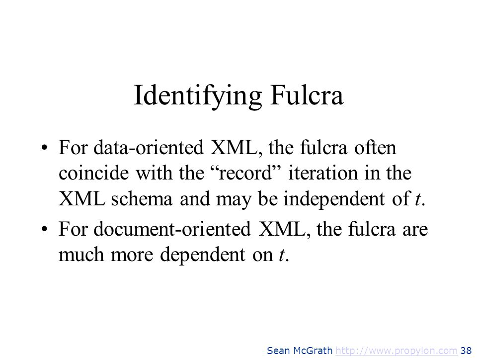 Identifying FulcraFor data-oriented XML, the fulcra often coincide with the record iteration in the XML schema and may be independent of t.