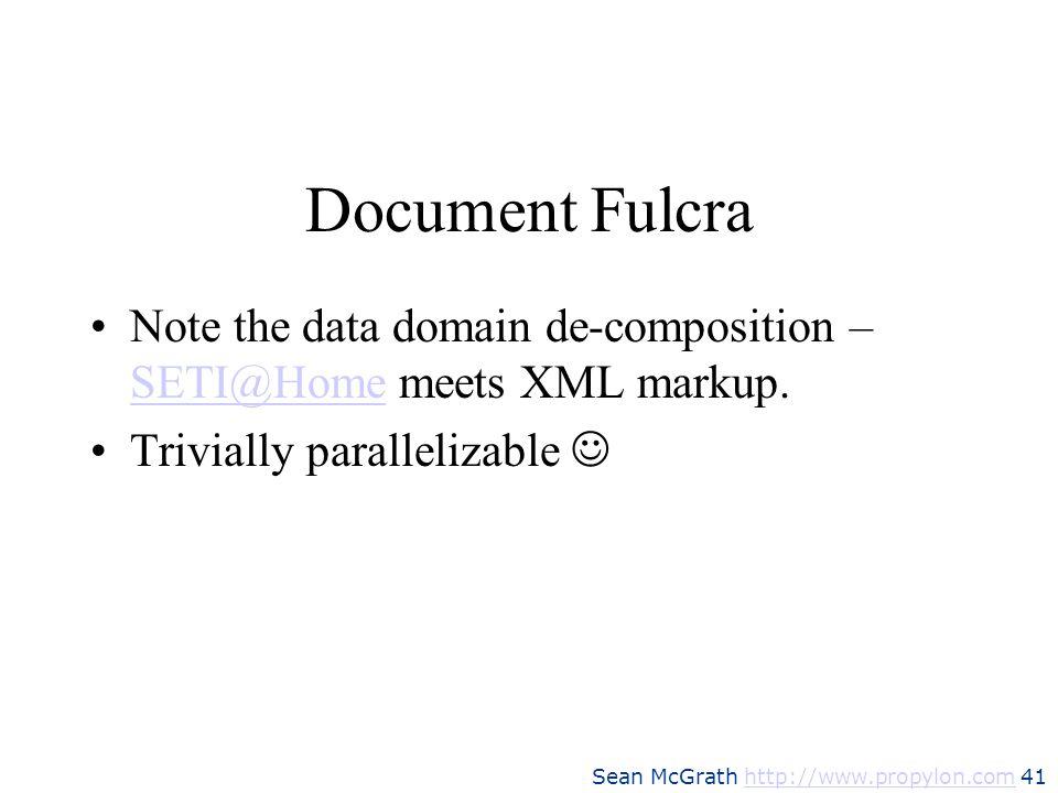 Document FulcraNote the data domain de-composition – SETI@Home meets XML markup.