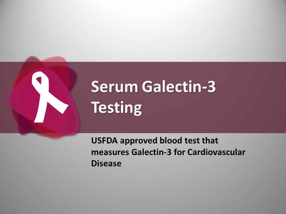 Serum Galectin-3 Testing USFDA approved blood test that measures Galectin-3 for Cardiovascular Disease
