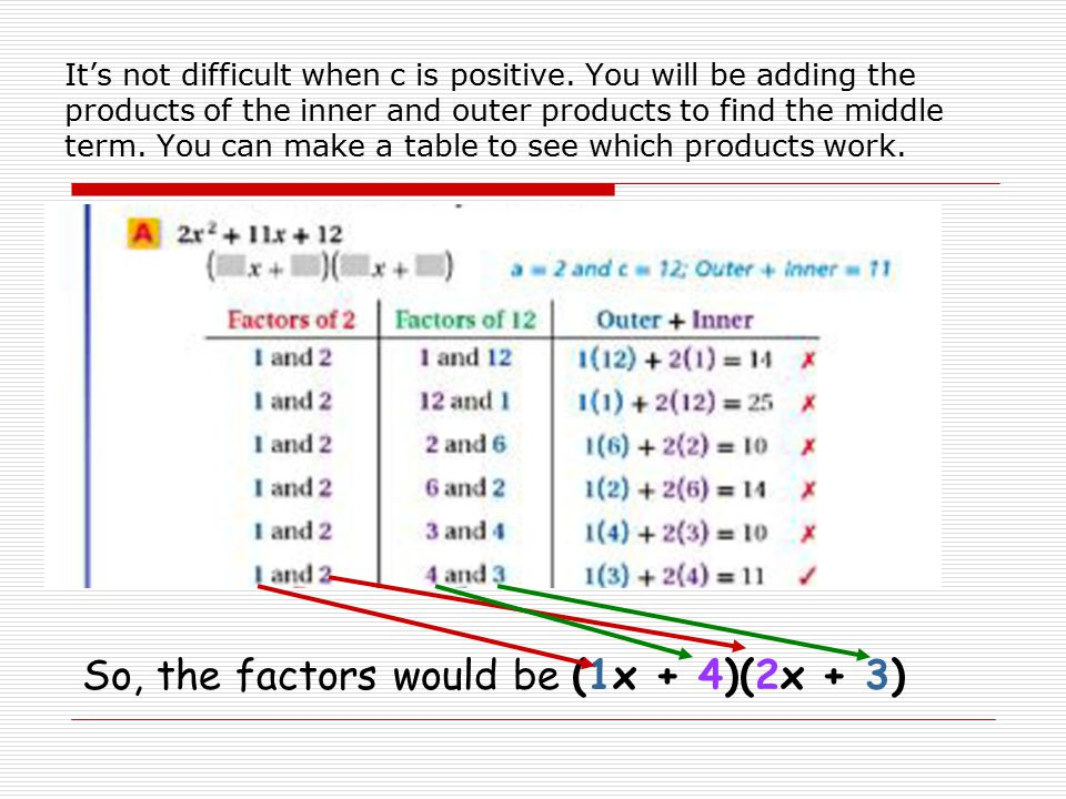 So, the factors would be (1x + 4)(2x + 3)