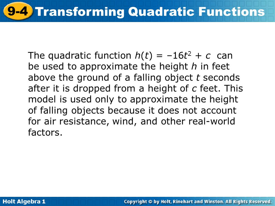 The quadratic function h(t) = –16t2 + c can be used to approximate the height h in feet above the ground of a falling object t seconds after it is dropped from a height of c feet.