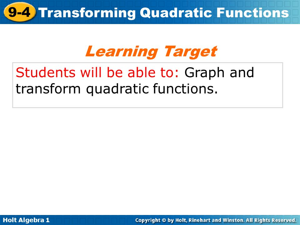 Learning Target Students will be able to: Graph and transform quadratic functions.