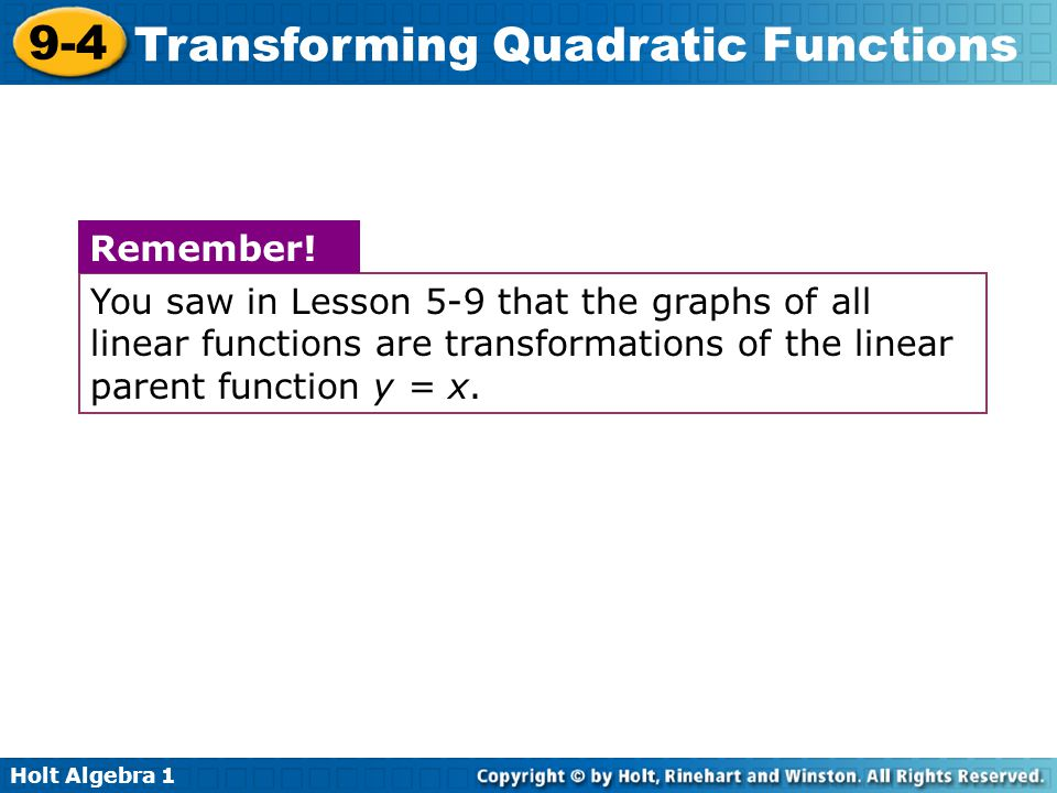 You saw in Lesson 5-9 that the graphs of all linear functions are transformations of the linear parent function y = x.