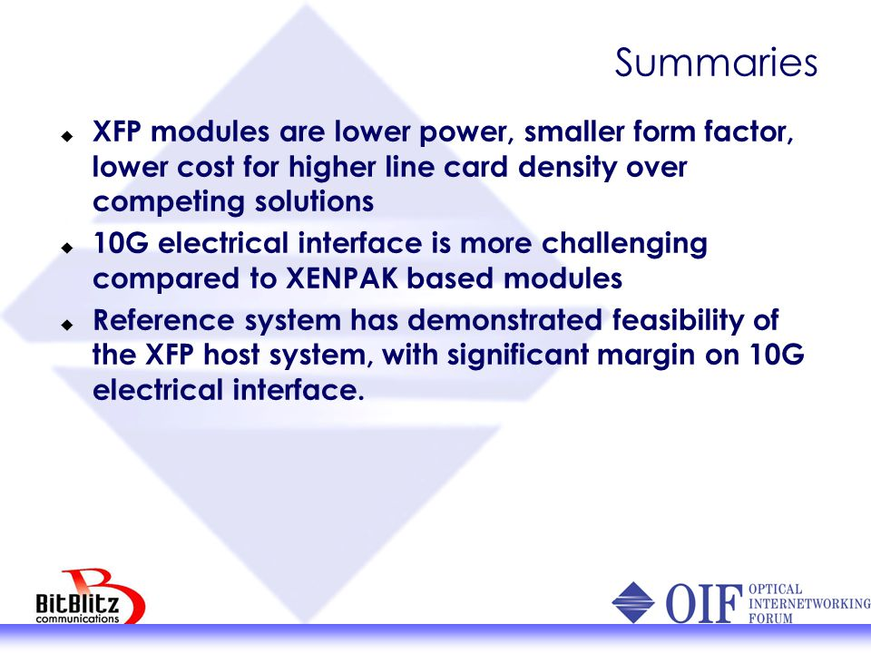 Summaries XFP modules are lower power, smaller form factor, lower cost for higher line card density over competing solutions.
