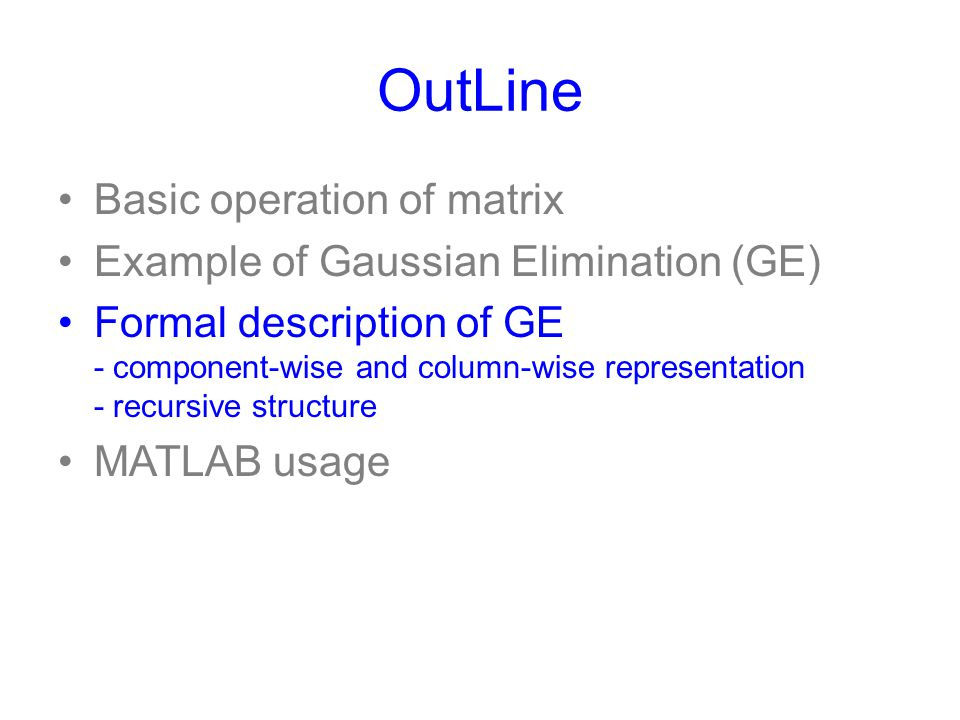 OutLine Basic operation of matrix Example of Gaussian Elimination (GE)
