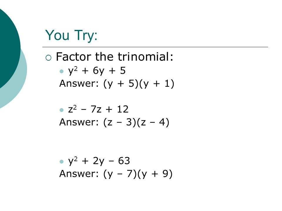 You Try: Factor the trinomial: y2 + 6y + 5 Answer: (y + 5)(y + 1)