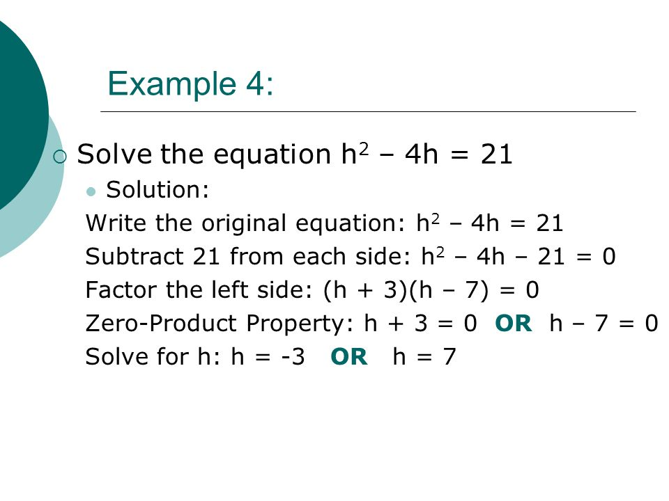 Example 4: Solve the equation h2 – 4h = 21 Solution: