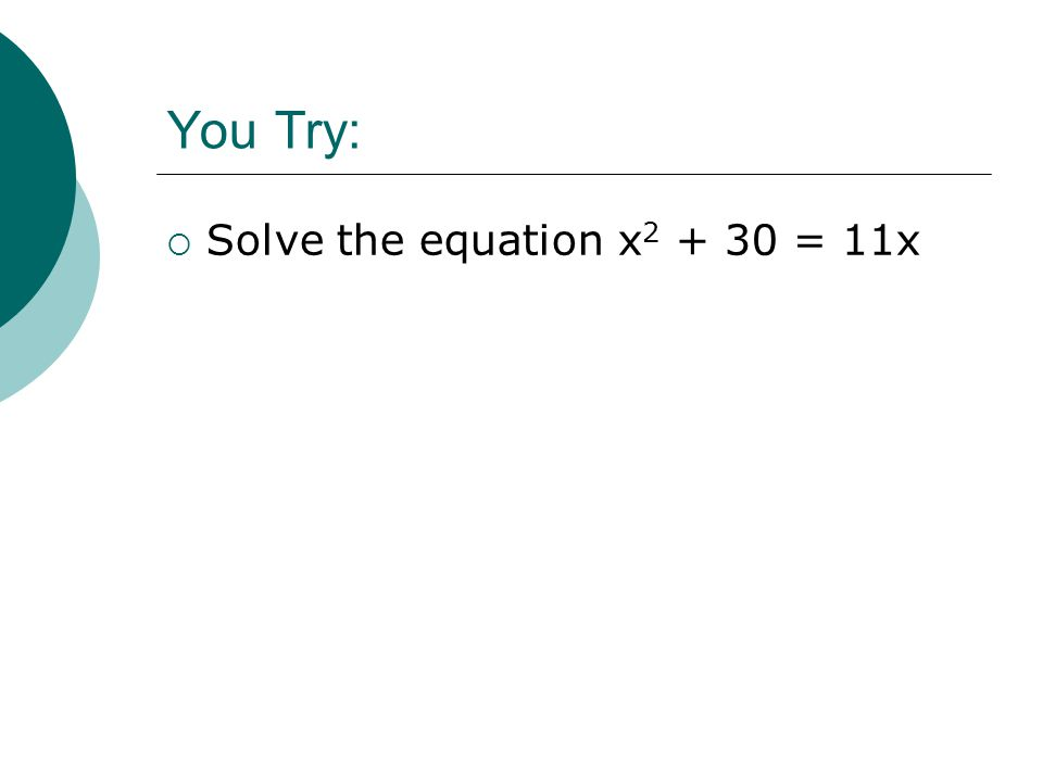 You Try: Solve the equation x2 + 30 = 11x