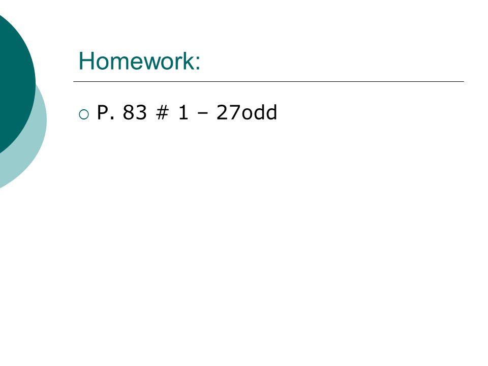 Homework: P. 83 # 1 – 27odd