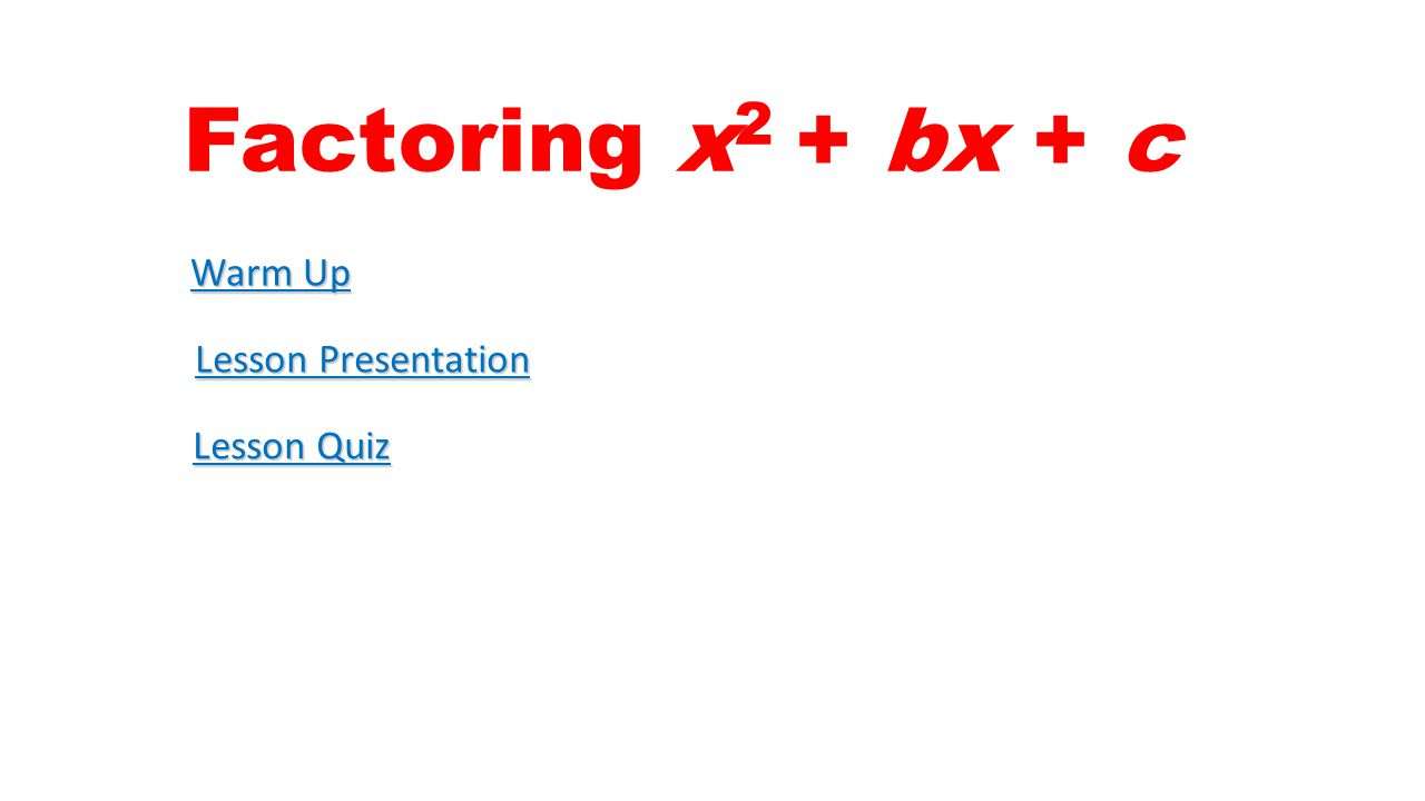 Factoring x2 + bx + c Warm Up Lesson Presentation Lesson Quiz