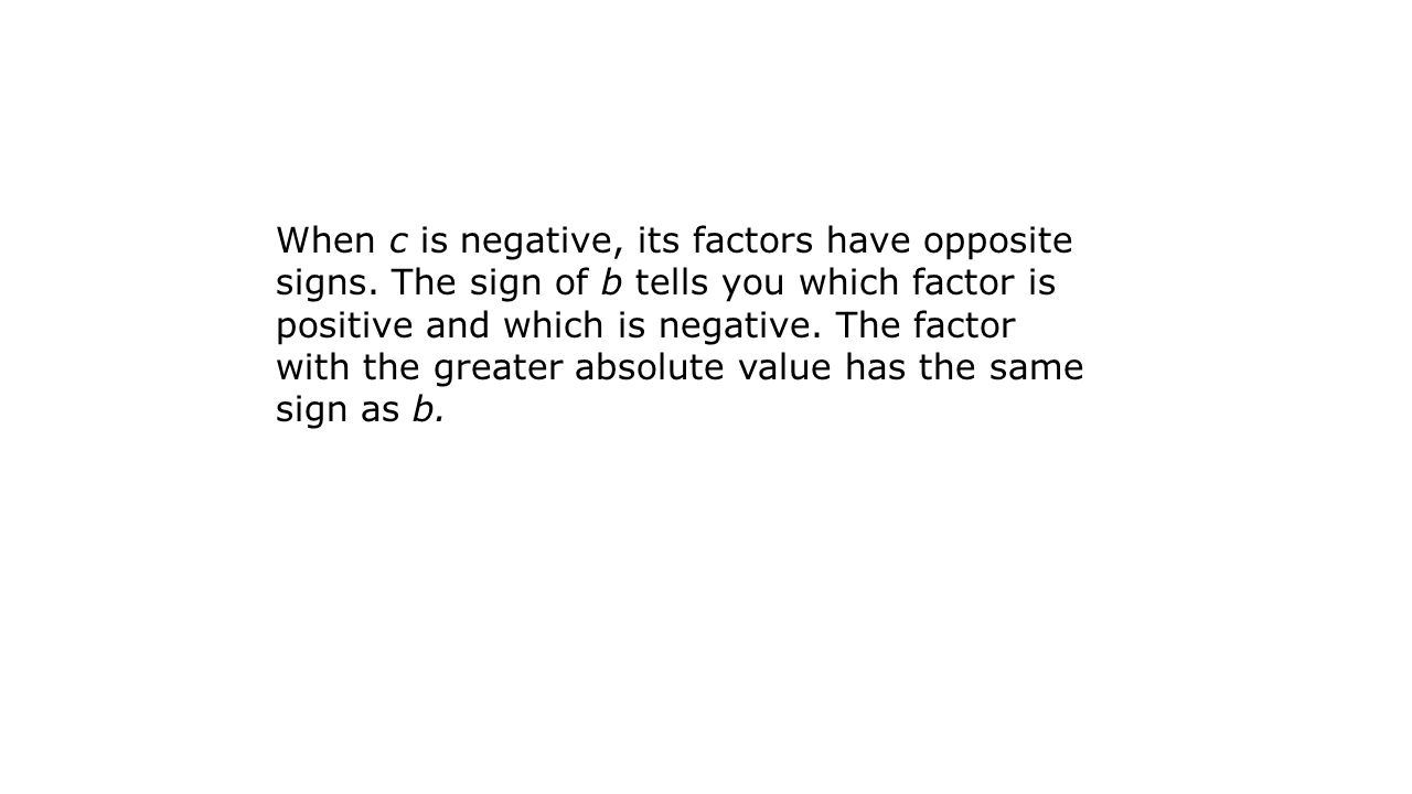 When c is negative, its factors have opposite signs
