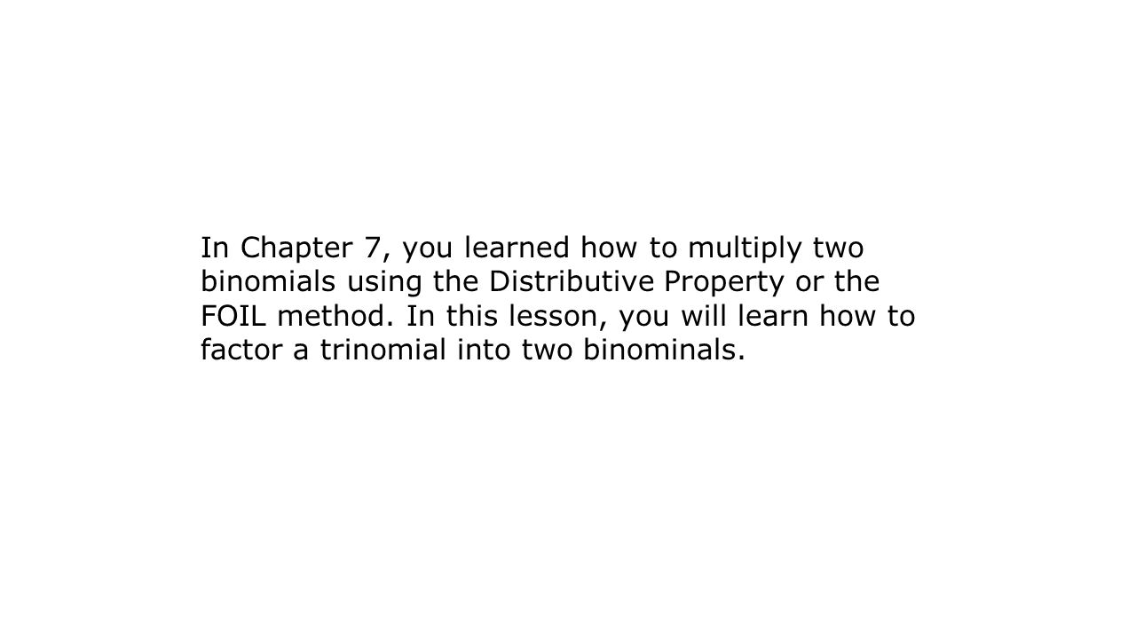 In Chapter 7, you learned how to multiply two binomials using the Distributive Property or the FOIL method.