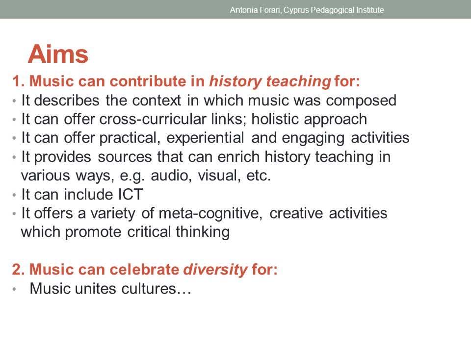 Aims 1. Music can contribute in history teaching for: