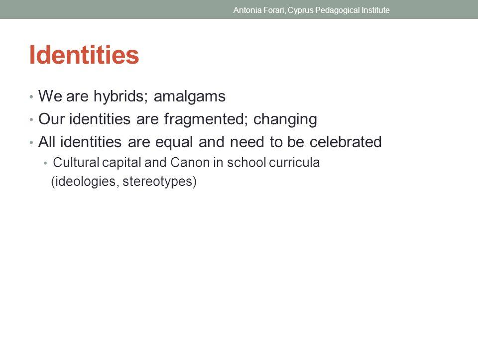 Identities We are hybrids; amalgams