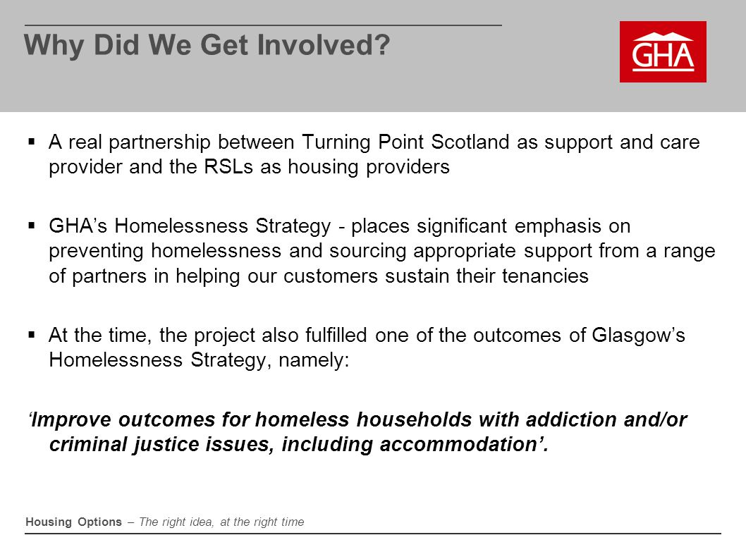 Why Did We Get Involved A real partnership between Turning Point Scotland as support and care provider and the RSLs as housing providers.