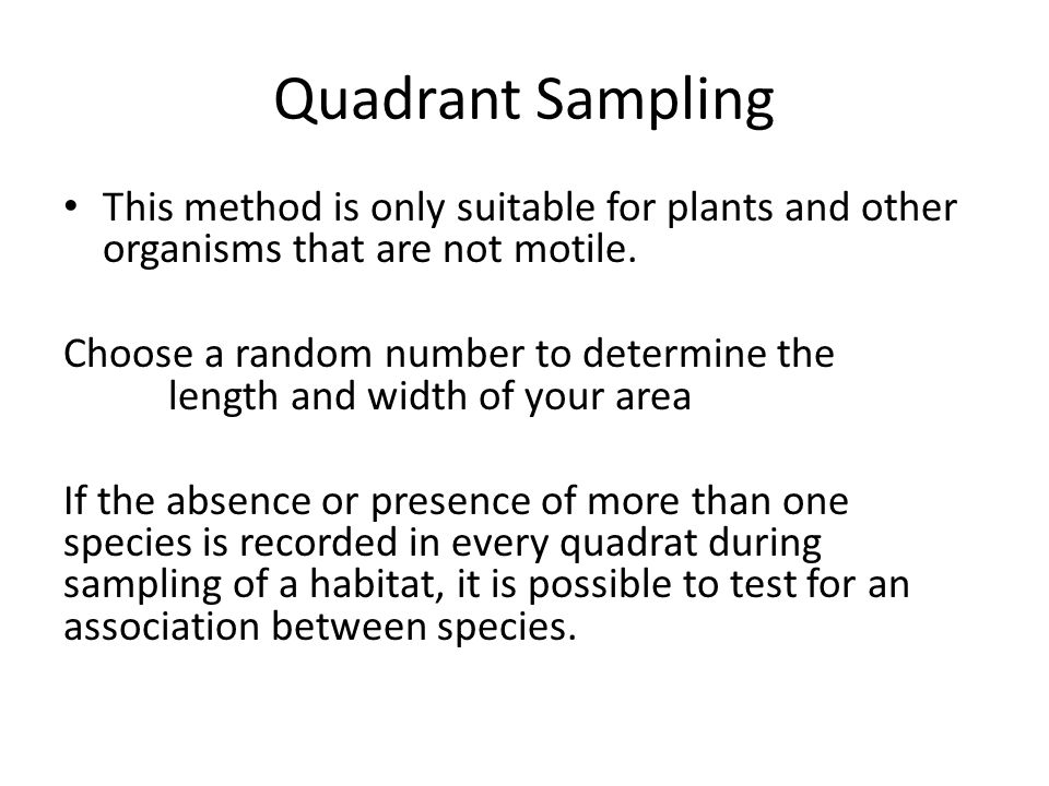 Quadrant Sampling This method is only suitable for plants and other organisms that are not motile.