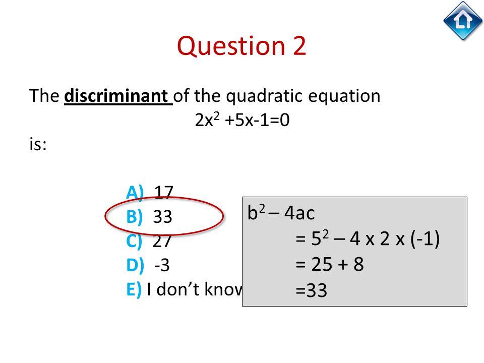 Question 2 b2 – 4ac = 52 – 4 x 2 x (-1) = 25 + 8 =33