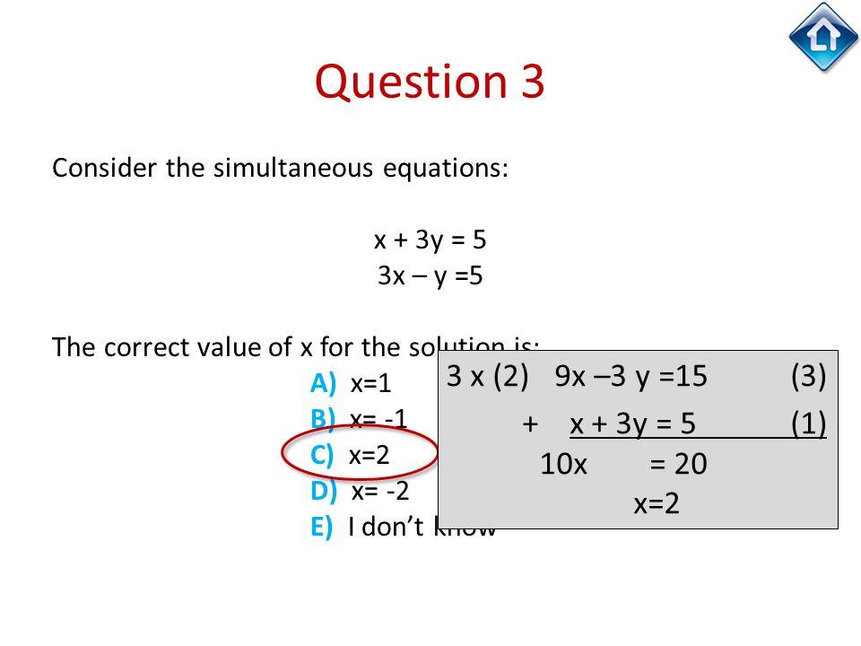 Question 3 3 x (2) 9x –3 y =15 (3) + x + 3y = 5 (1) 10x = 20 x=2