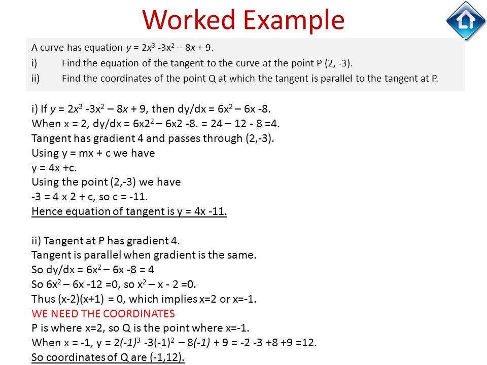 Worked Example i) If y = 2x3 -3x2 – 8x + 9, then dy/dx = 6x2 – 6x -8.