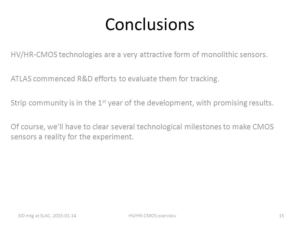 Conclusions HV/HR-CMOS technologies are a very attractive form of monolithic sensors. ATLAS commenced R&D efforts to evaluate them for tracking.