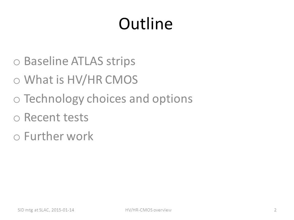 Outline Baseline ATLAS strips What is HV/HR CMOS